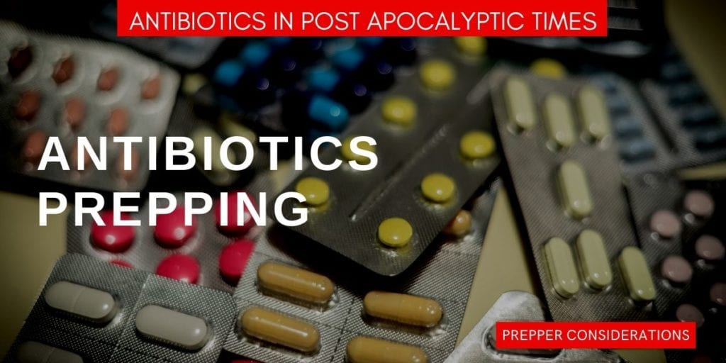 Antibiotics in Post Apocalyptic Times: Prepper Considerations